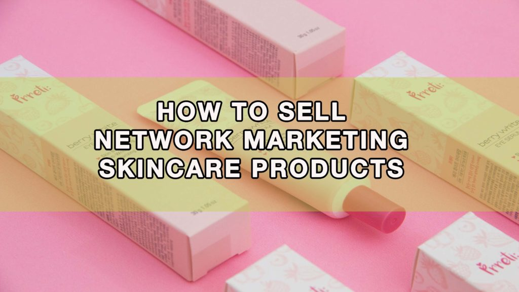 sell network marketing skincare products